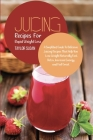 Juicing Recipes for Rapid Weight Loss: A Simplified Guide to Delicious Juicing Recipes that Help You Lose Weight Naturally Fast, Detox, Increase Energ Cover Image