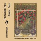 Postcards From Grants Pass: Colored Postcards of Early Grants Pass Cover Image