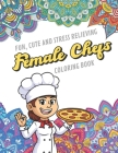 Fun Cute And Stress Relieving Female Chefs Coloring Book: Find Relaxation And Mindfulness with Stress Relieving Color Pages Made of Beautiful Black an Cover Image