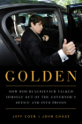 Golden: How Rod Blagojevich Talked Himself Out of the Governor's Office and Into Prison Cover Image