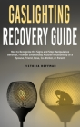 Gaslighting Recovery Guide: How to Recognize the Signs and Stop Manipulative Behavior in an Emotionally Abusive Relationship with a Spouse, Friend Cover Image