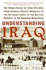 Understanding Iraq: The Whole Sweep of Iraqi History, from Genghis Khan's Mongols to the Ottoman Turks to the British Mandate to the Ameri Cover Image