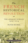 The French Historical Revolution: The Annales School, 1929-2014, Second Edition Cover Image