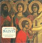A Book of Saints: An Evocative Celebration in Prose and Paintings Cover Image
