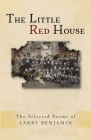 The Little Red House: The Selected Poems of Larry Benjamin Cover Image