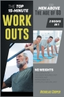 The Top 15-Minute Workouts for Men Above the Age of 60 [2 Books 1]: No Weights, No Equipment or Machinery Required. Fast Progress and Improvement in a (Healthy Living #6) Cover Image