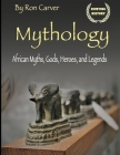 Mythology: African Myths, Gods, Heroes, and Legends Cover Image