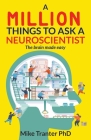 A Million Things To Ask A Neuroscientist: The brain made easy Cover Image