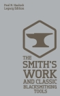 The Smith's Work And Classic Blacksmithing Tools (Legacy Edition): Classic Approaches And Equipment For The Forge Cover Image