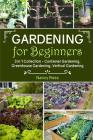 Gardening for Beginners: 3 in 1 Collection - Container Gardening, Greenhouse Gardening, Vertical Gardening Cover Image