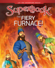 The Fiery Furnace! (Superbook) Cover Image