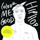 Colour Me Good: Hip Hop Cover Image