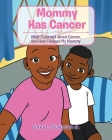 Mommy Has Cancer: What I Learned about Cancer, and How I Helped My Mommy Cover Image