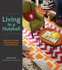 Living in a Nutshell: Posh and Portable Decorating Ideas for Small Spaces Cover Image