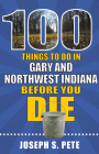 100 Things to Do in Gary and Northwest Indiana Before You Die (100 Things to Do Before You Die) Cover Image