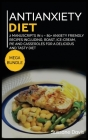 Antianxiety Diet: MEGA BUNDLE - 2 Manuscripts in 1 - 80+ Anxiety - friendly recipes including roast, ice-cream, pie and casseroles for a Cover Image