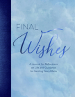 Final Wishes: A Journal for Reflections on Life and Guidance for Settling Your Affairs Cover Image