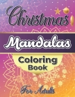 Christmas Mandalas Coloring Book For Adults: Stress Relieving Mandala Coloring Pages, Awesome Relaxing Gifts for Adults. Cover Image