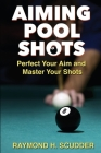 Aiming Pool Shots: Perfect Your Aim and Master Your Shots Cover Image