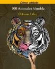 100 Animales Mandala Colorear Libro: 100 Mandalas Animales Diseños para aliviar el estrés para la relajación de adultos,100 patrones faciles para aliv Cover Image