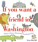 If You Want a Friend in Washington: Wacky, Wild & Wonderful Presidential Pets Cover Image