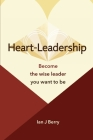 Heart-Leadership: Become the wise leader you want to be Cover Image