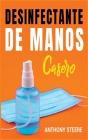 Desinfectante De Manos Casero: Una guía práctica para hacer desinfectantes caseros antibacterianos y antivirales Cover Image