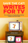 Save the Cat!(r) Writes for TV: The Last Book on Creating Binge-Worthy Content You'll Ever Need Cover Image