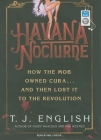 Havana Nocturne: How the Mob Owned Cuba... and Then Lost It to the Revolution Cover Image
