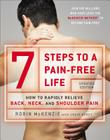 7 Steps to a Pain-Free Life: How to Rapidly Relieve Back, Neck, and Shoulder Pain Cover Image