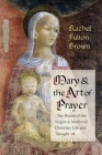 Mary and the Art of Prayer: The Hours of the Virgin in Medieval Christian Life and Thought Cover Image