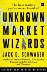 Unknown Market Wizards: The Best Traders You've Never Heard of Cover Image