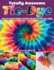 Totally Awesome Tie-Dye: Fun-To-Make Fabric Dyeing Projects for All Ages Cover Image