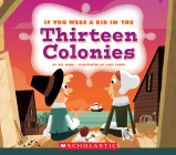If You Were a Kid in the Thirteen Colonies (If You Were a Kid) Cover Image