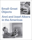 Small-Great Objects: Anni and Josef Albers in the Americas Cover Image