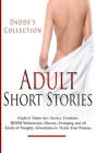 Adult Short Stories: Explicit Taboo Stories, Femdom, BDSM Submission, Slavery, Swinging and all Kinds of Naughty Adventures to Tickle Your Cover Image