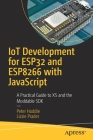 Iot Development for Esp32 and Esp8266 with JavaScript: A Practical Guide to XS and the Moddable SDK Cover Image