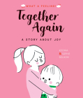 Together Again: A Story About Joy (What a Feeling) Cover Image