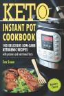 Keto Instant Pot Cookbook: 100 Delicious Low-Carb Ketogenic Recipes with Pictures and Nutritional Facts Cover Image