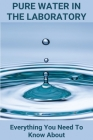 Pure Water In The Laboratory: Everything You Need To Know About: How To Test For Pure Water In The Laboratory Cover Image
