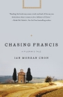 Chasing Francis: A Pilgrim's Tale Cover Image