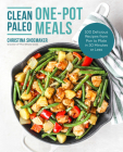 Clean Paleo One-Pot Meals: 100 Delicious Recipes from Pan to Plate in 30 Minutes or Less Cover Image