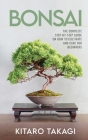Bonsai: The Complete Step-by-Step Guide on How to Cultivate and Care for Beginners Cover Image