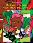 Speak to Me, Mother Beloved: with photos and other poems Cover Image