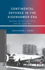Continental Defense in the Eisenhower Era: Nuclear Antiaircraft Arms and the Cold War (Palgrave Studies in the History of Science and Technology) Cover Image
