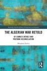 The Algerian War Retold: Of Camus's Revolt and Postwar Reconciliation (Routledge Interdisciplinary Perspectives on Literature) Cover Image