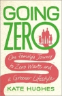 Going Zero: One Family's Journey to Zero Waste and a Greener Lifestyle Cover Image