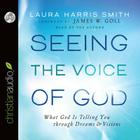Seeing the Voice of God: What God Is Telling You Through Dreams and Visions Cover Image