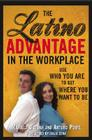 The Latino Advantage in the Workplace: Use Who You Are to Get Where You Want to Be Cover Image