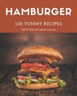 100 Yummy Hamburger Recipes: Yummy Hamburger Cookbook - All The Best Recipes You Need are Here! Cover Image